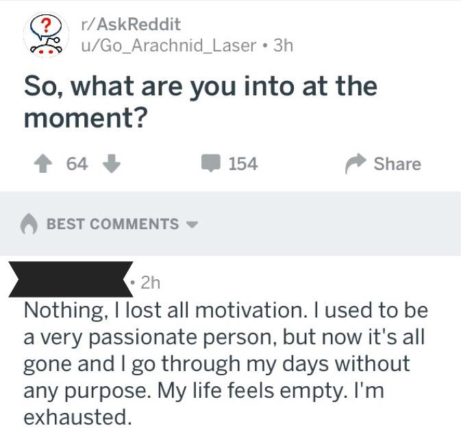 /r/AskReddit /u/Go Arachnid Laser Ausgepufft Burnout das pr0 heult rum Depression einer von uns exhausted Invite ist raus mimimi nothing passionate purpose r/AskReddit Right in the Fühls screenshot